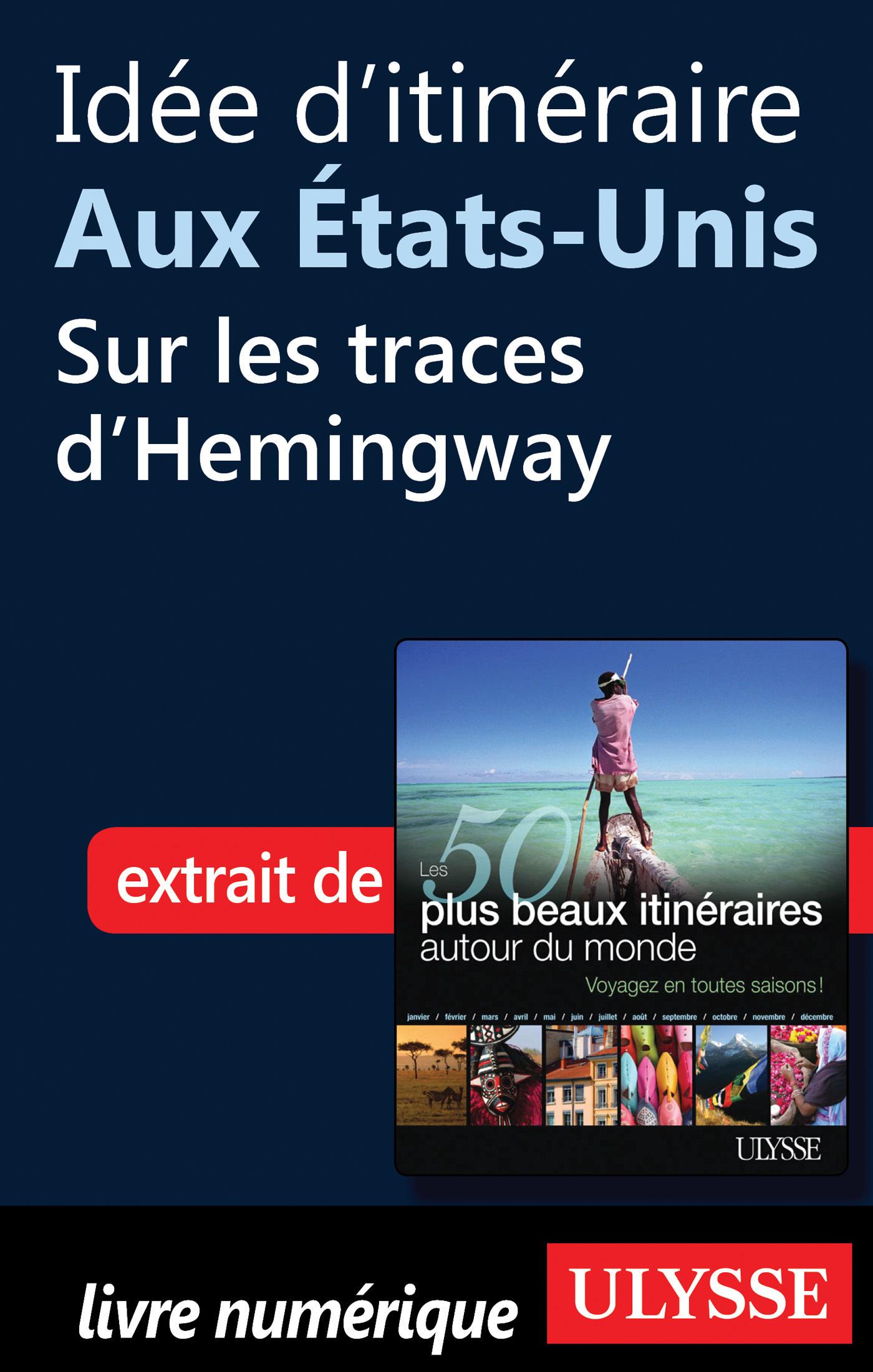 Idée d'itinéraire aux Etats-Unis: Sur les traces d Hemingway