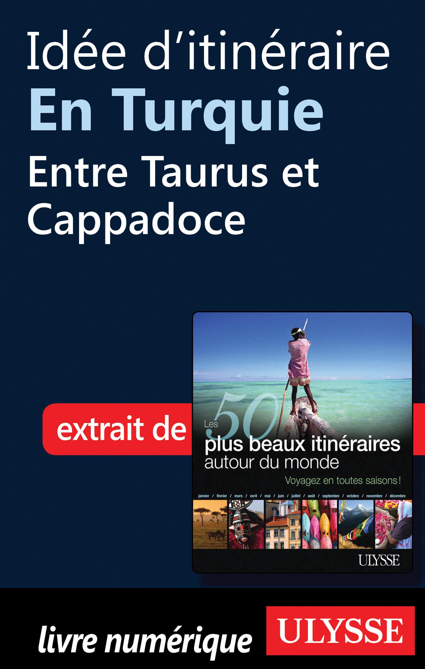 Idée d'itinéraire en Turquie : Entre Taurus et Cappadoce