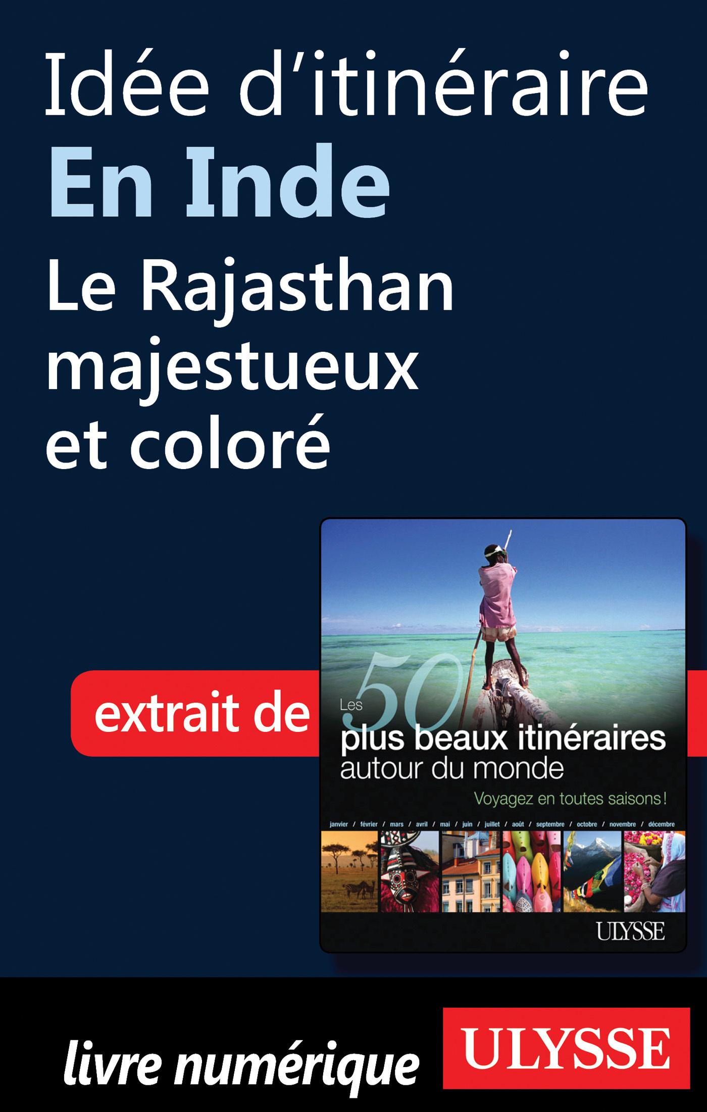 Idée d'itinéraire en Inde: Le Rajasthan majestueux et coloré