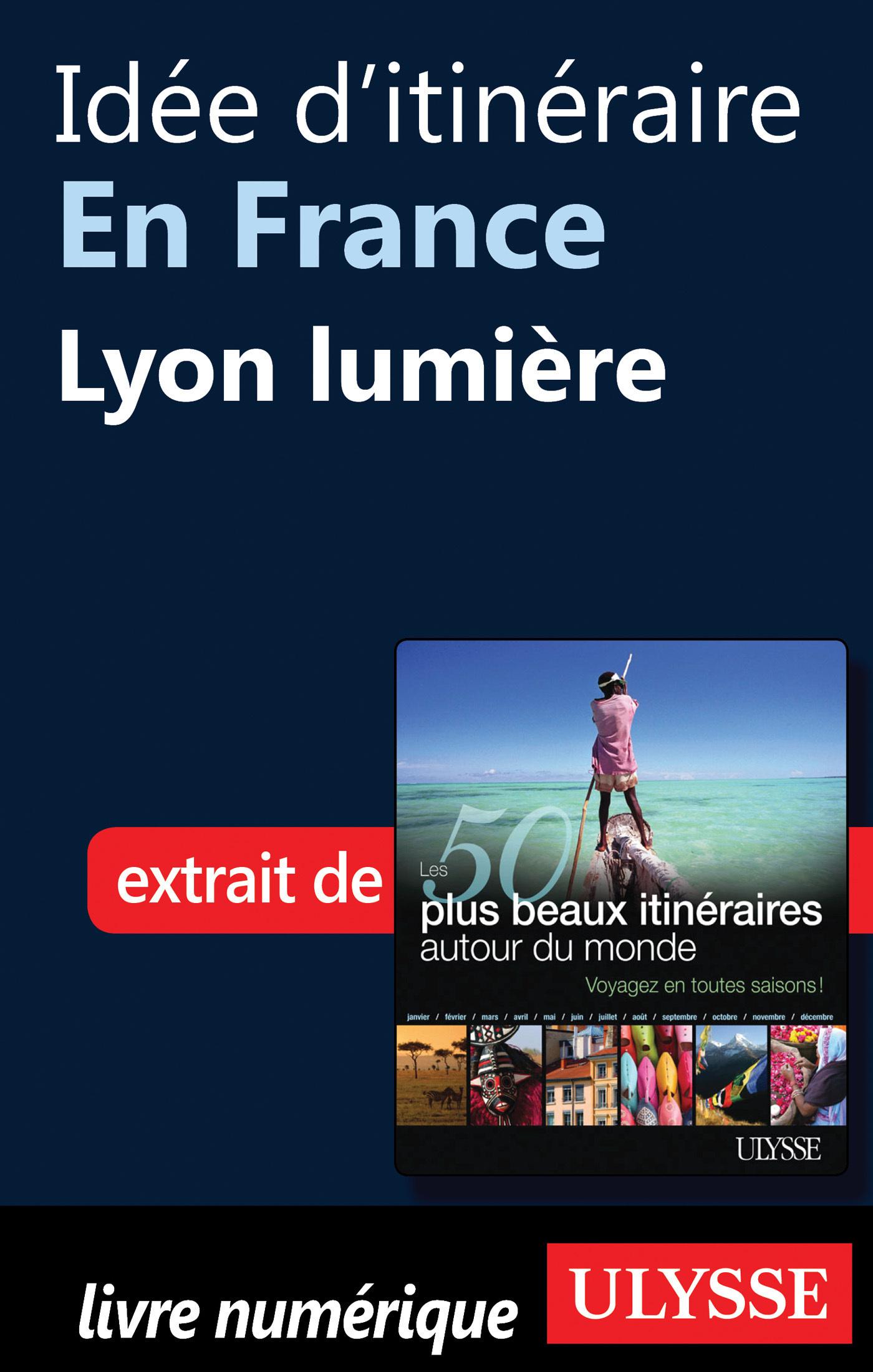 Idée d'itinéraire en France : Lyon lumière
