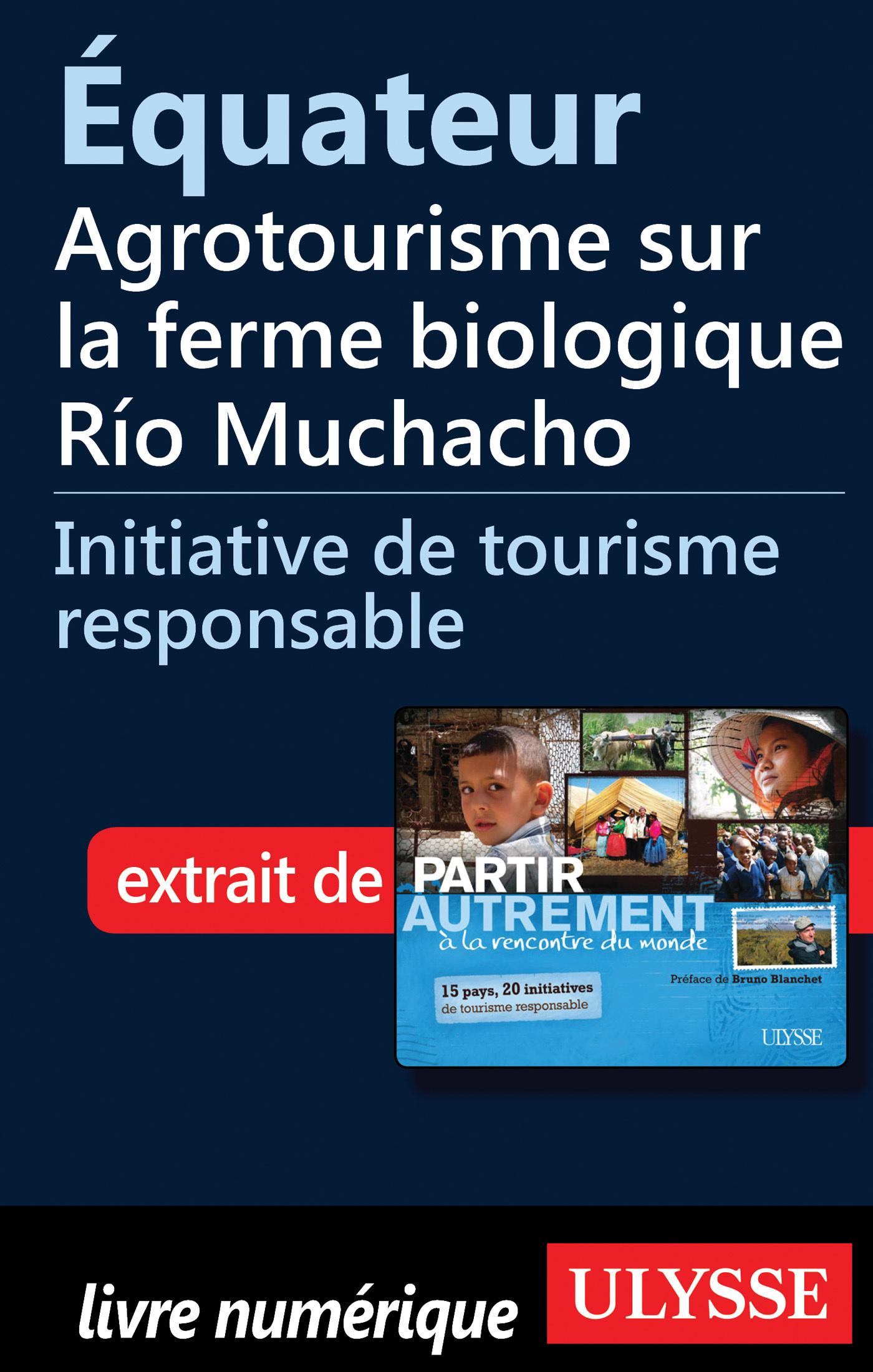 Equateur: Agrotourisme sur la ferme biologique Rio Muchacho
