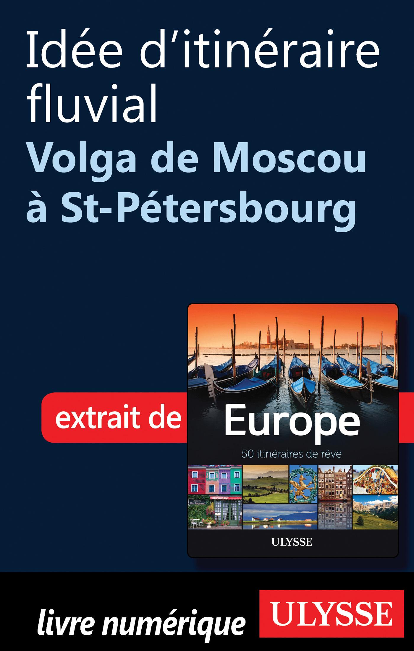 Idée d'itinéraire fluvial - La Volga de Moscou à St-Pétersbourg