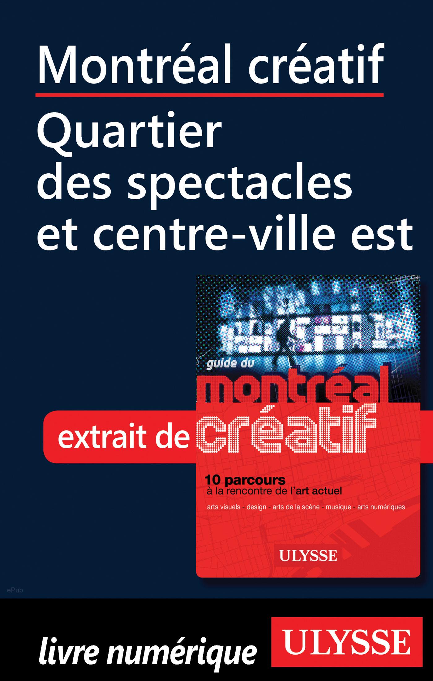 Montréal créatif - Quartier des spectacles, Centre-ville Est (ebook)