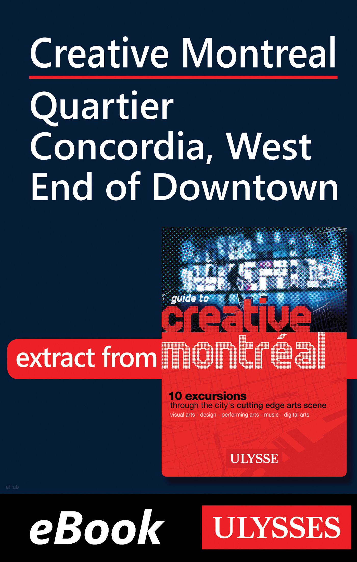 Creative Montreal - Quartier Concordia, West End of Downtown (ebook)