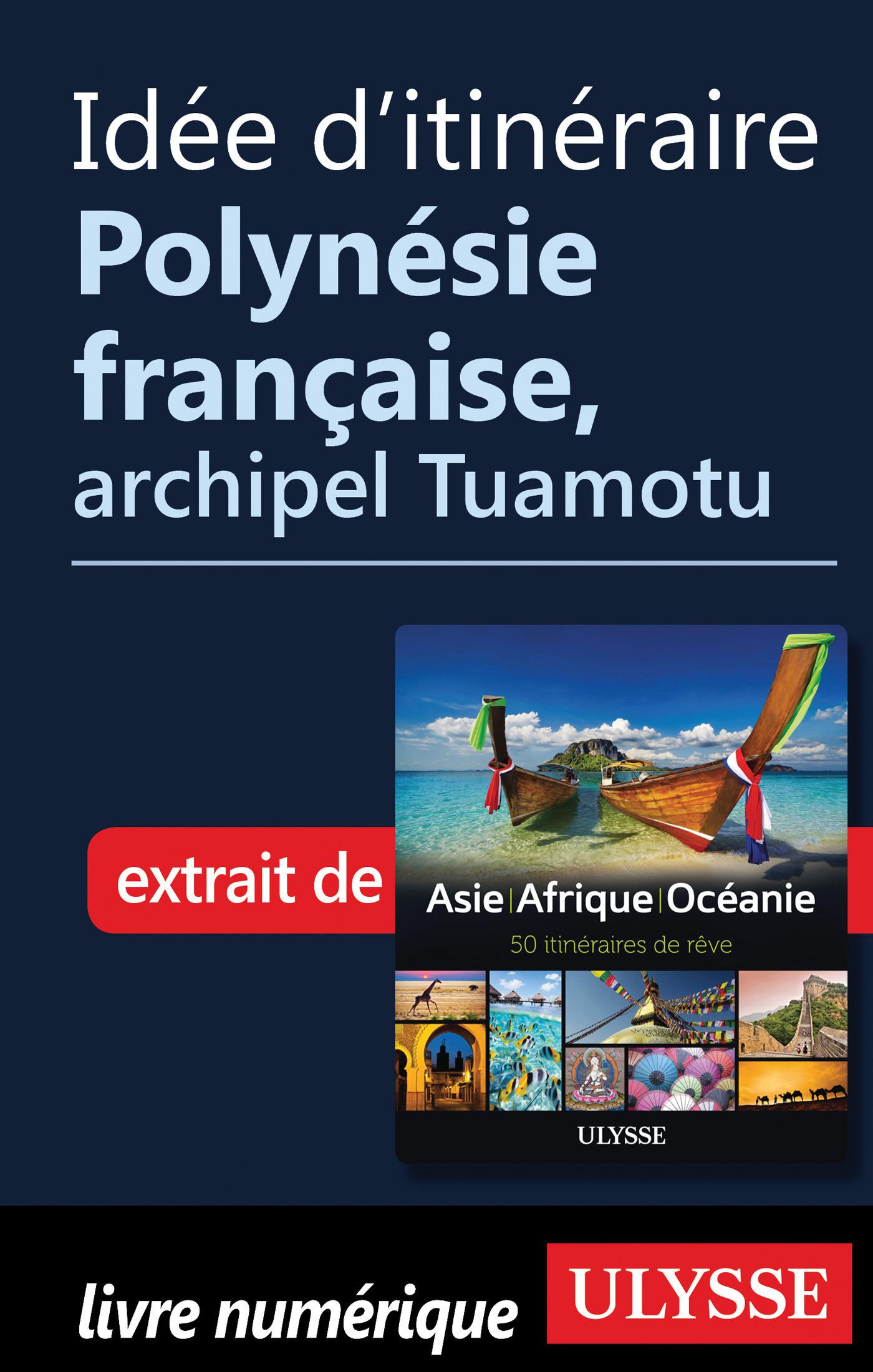 Idée d'itinéraire - Polynésie française, archipel Tuamotu
