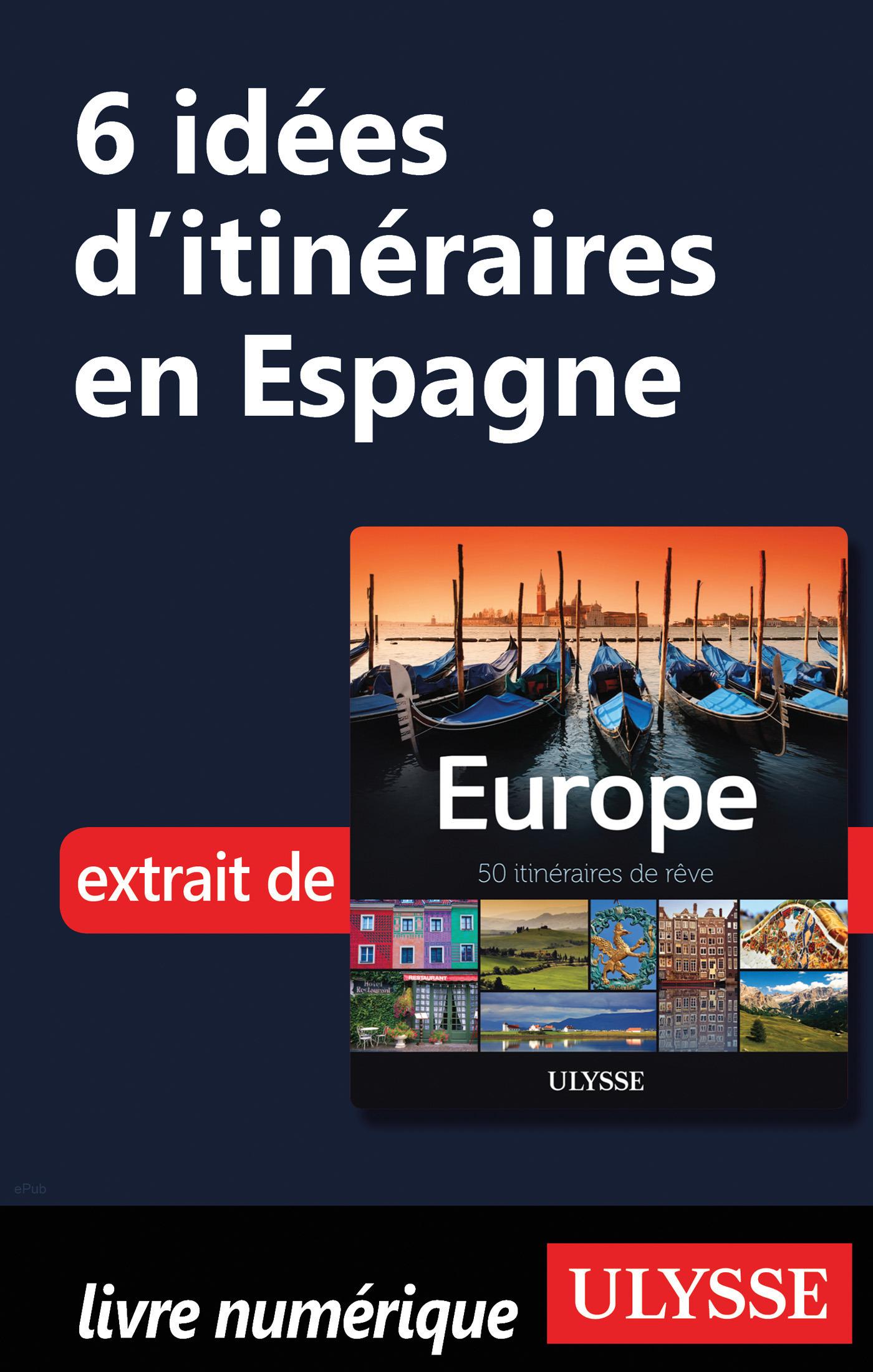 6 Idées d'itinéraires en Espagne
