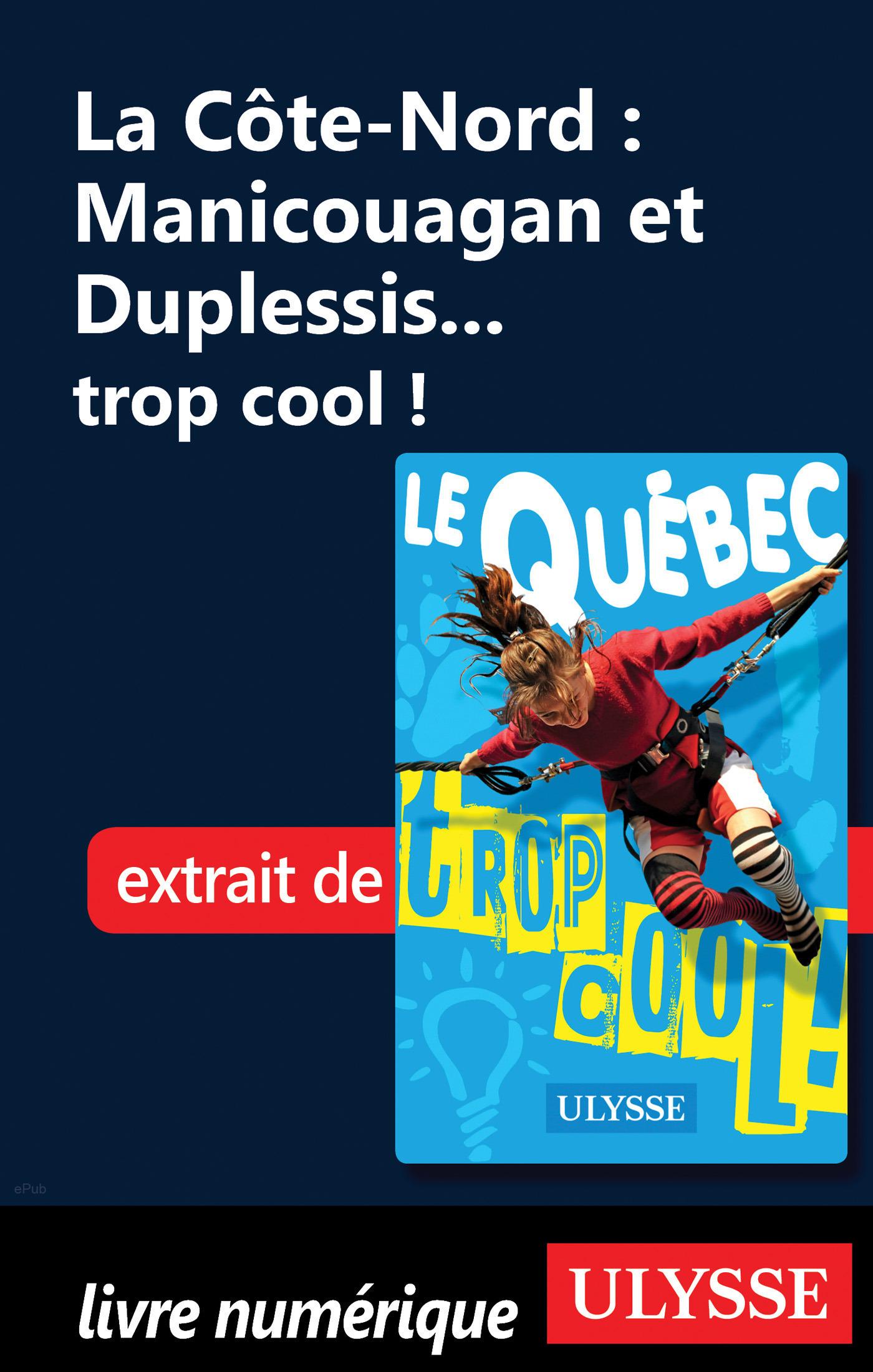 La Côte-Nord : Manicouagan et Duplessis... trop cool !