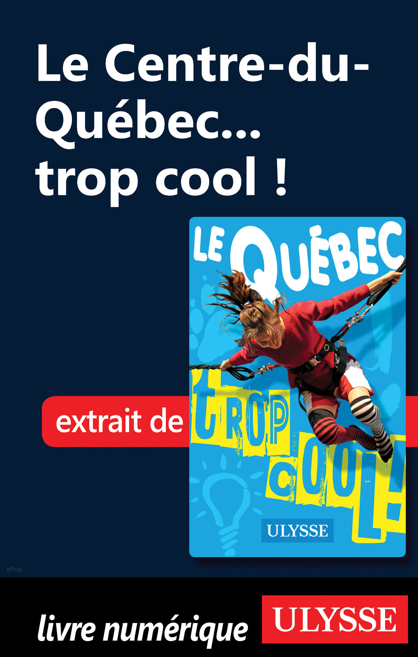 Le Centre-du-Québec... trop cool ! (ebook)