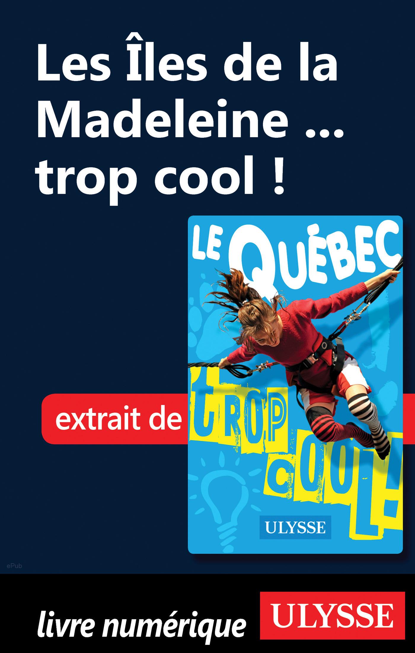 Les Iles de la Madeleine ... trop cool ! (ebook)