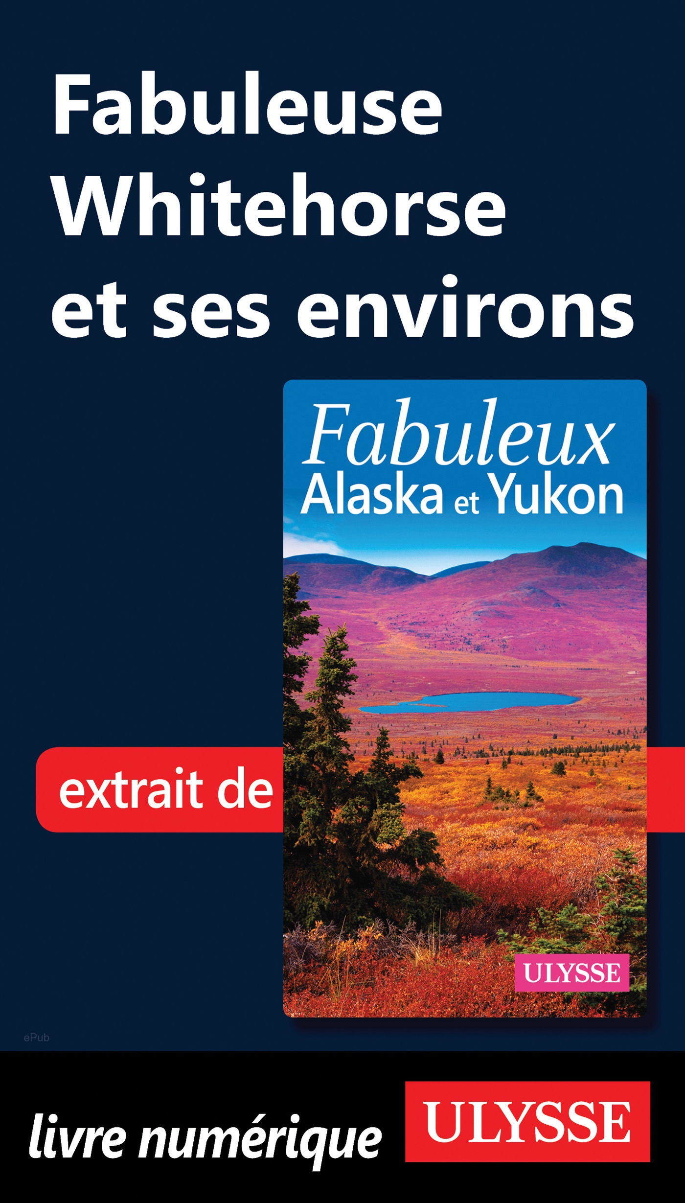 Fabuleuse Whitehorse et ses environs (ebook)