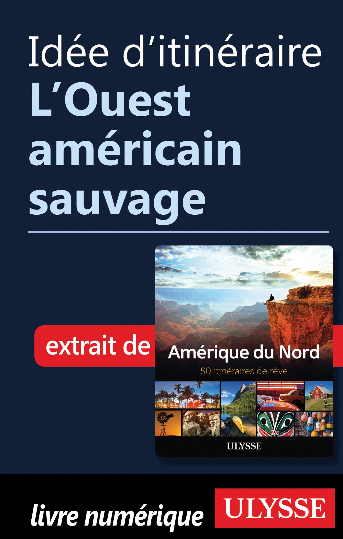 Idée d'itinéraire - L'Ouest américain sauvage