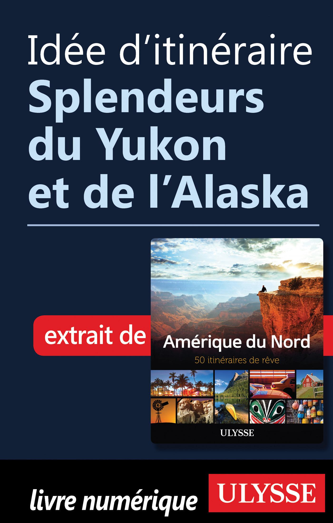 Idée d'itinéraire - Splendeurs du Yukon et de l'Alaska
