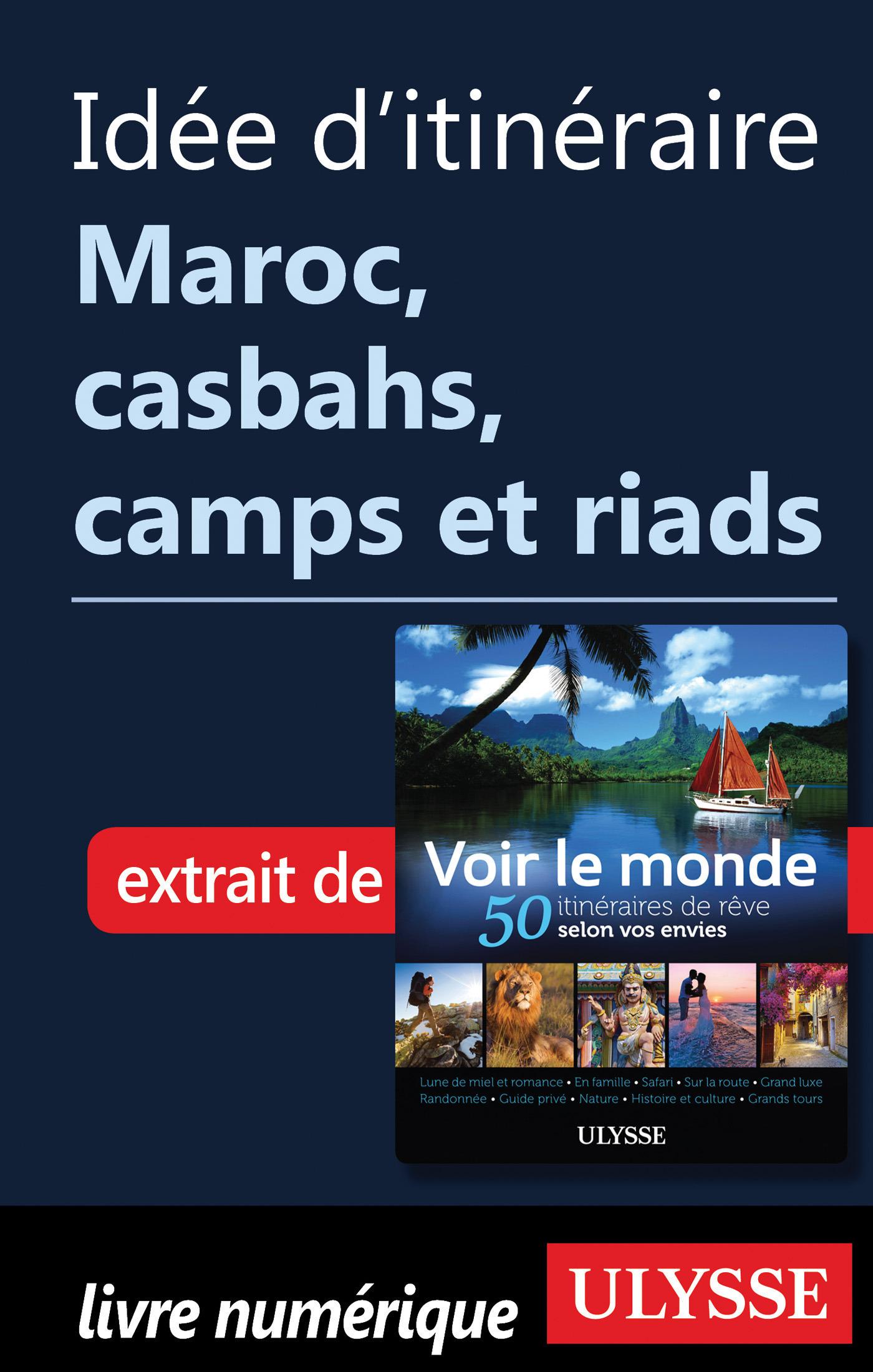 Idée d'itinéraire - Maroc Casbahs, camps et riads
