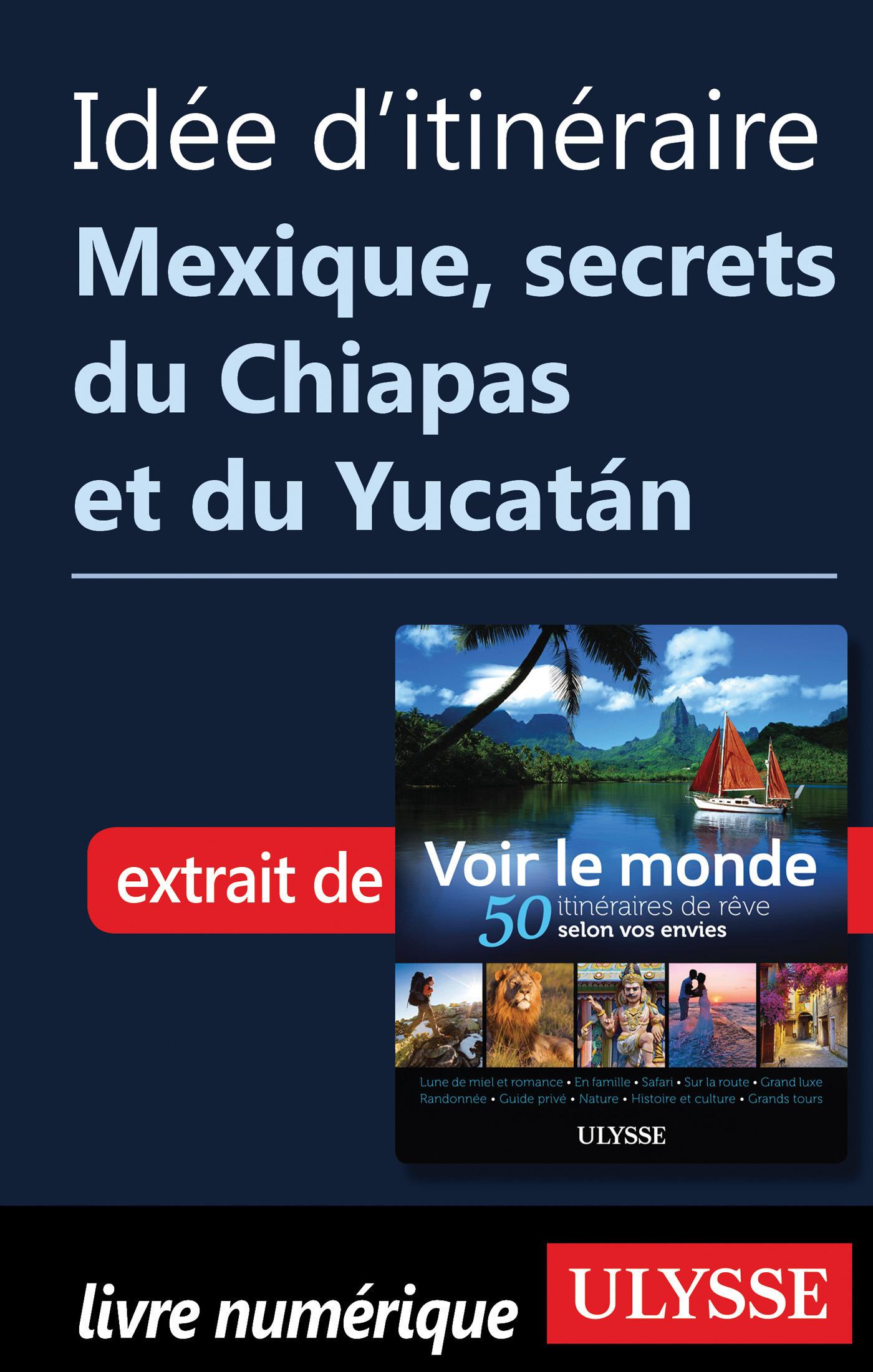 Idée d'itinéraire - Mexique secrets du Chiapas et du Yucatan