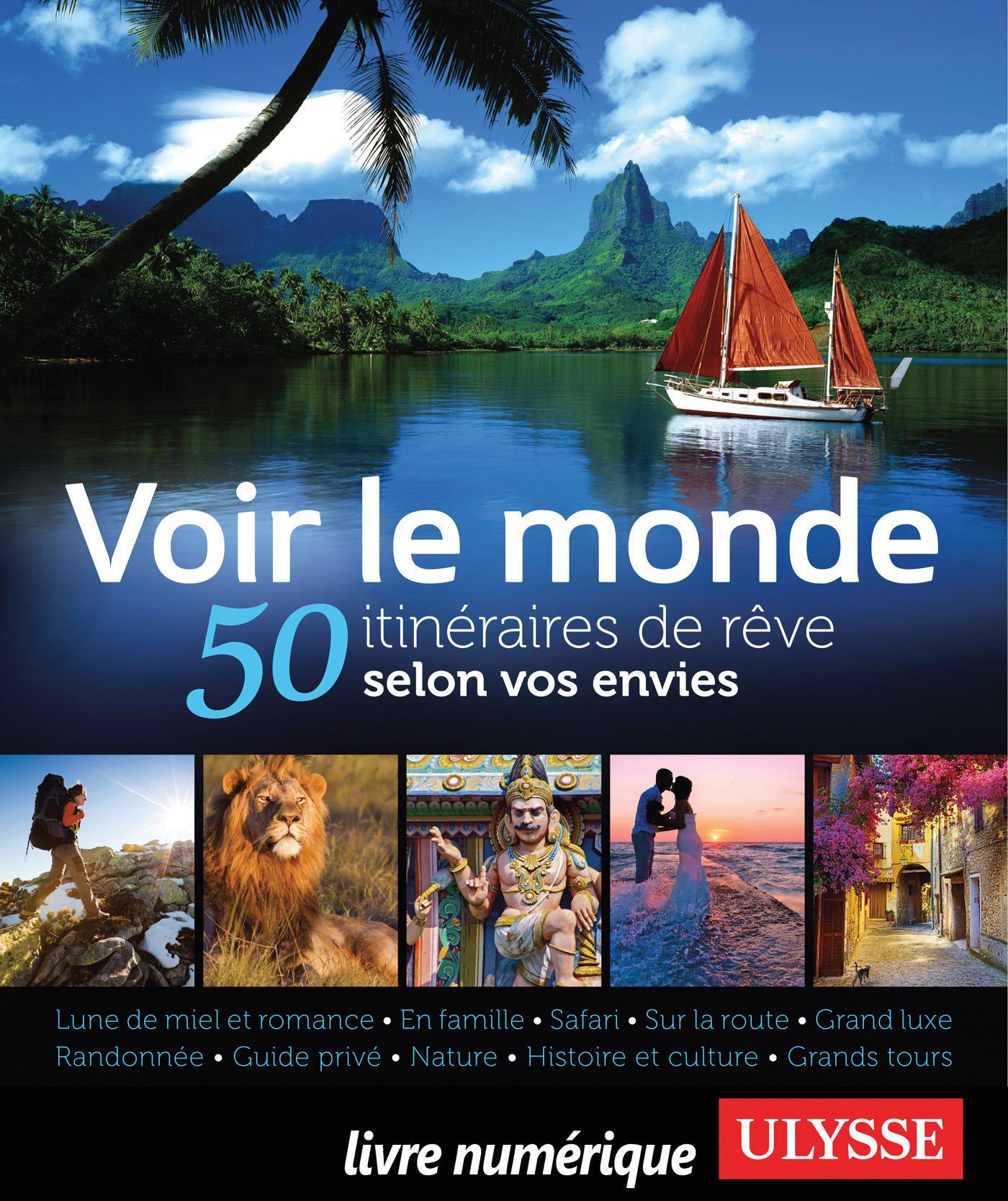 Voir le monde - 50 itinéraires de rêve selon vos envies (ebook)