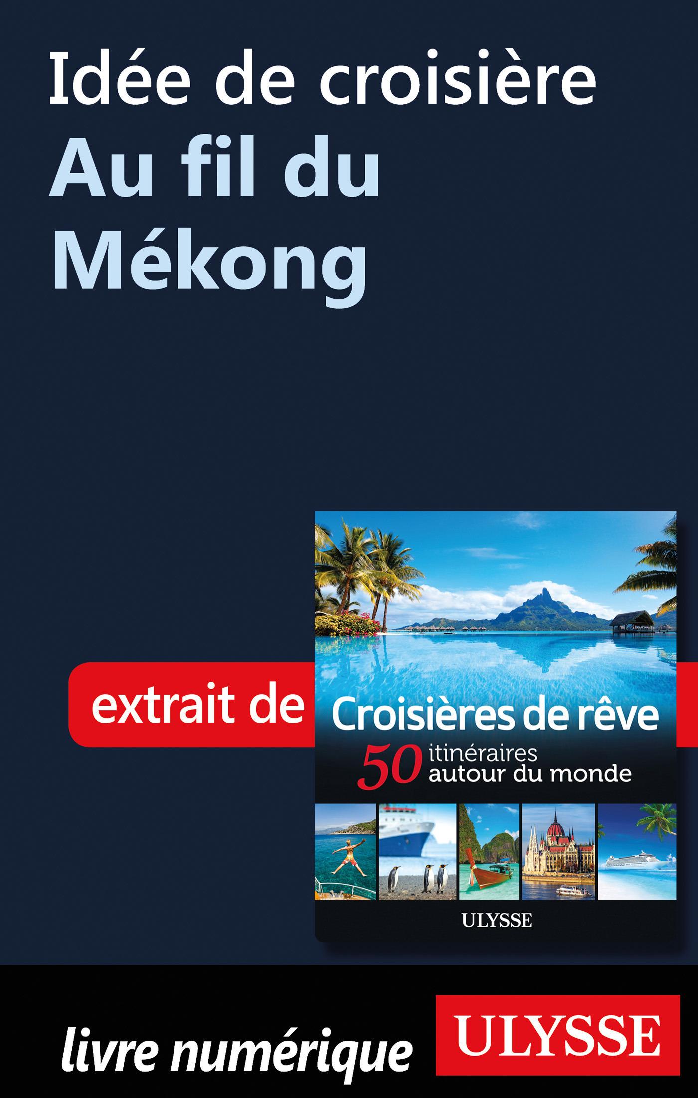 Idée de croisière - Au fil du Mékong