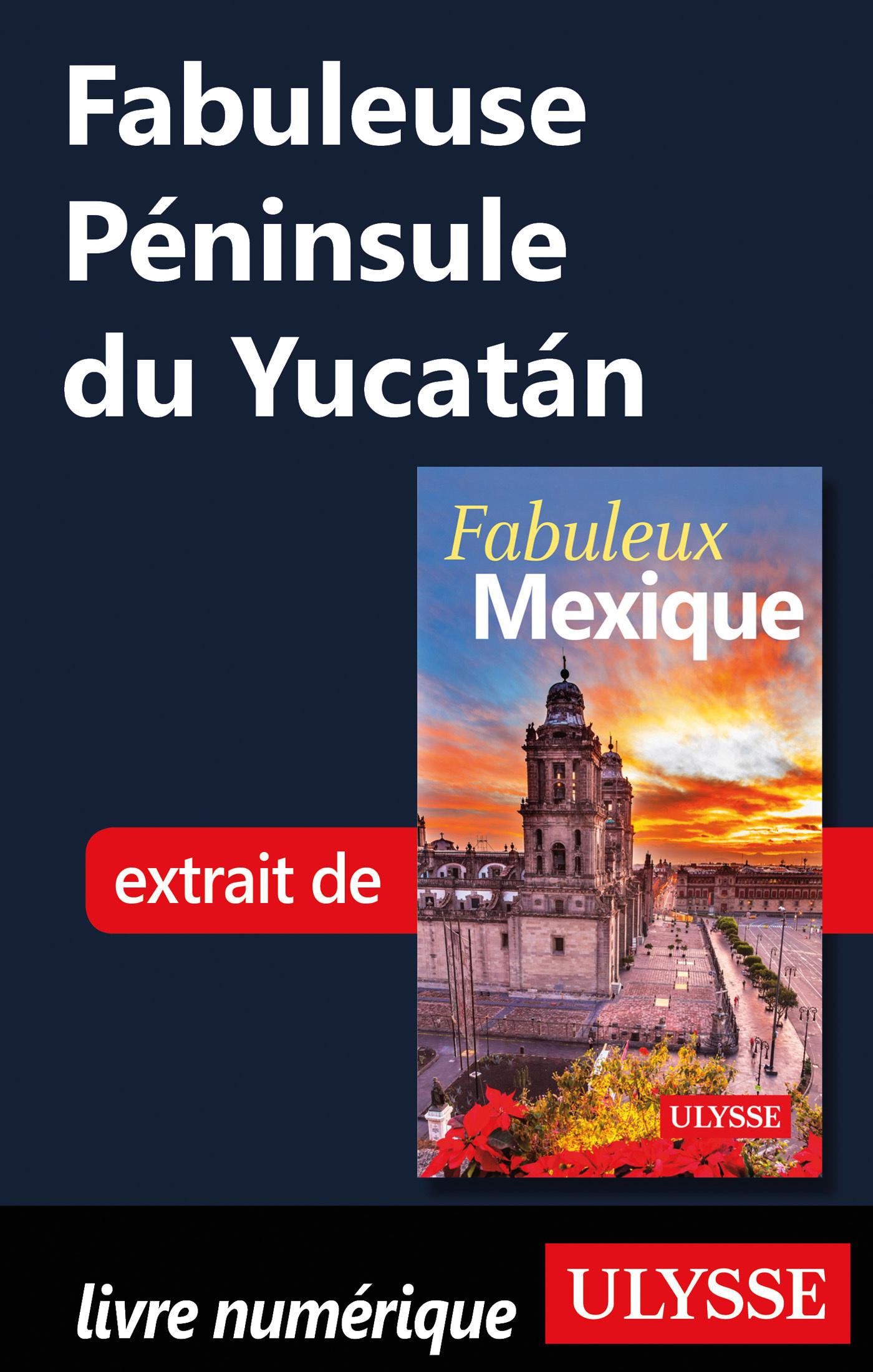 Fabuleuse Péninsule du Yucatan