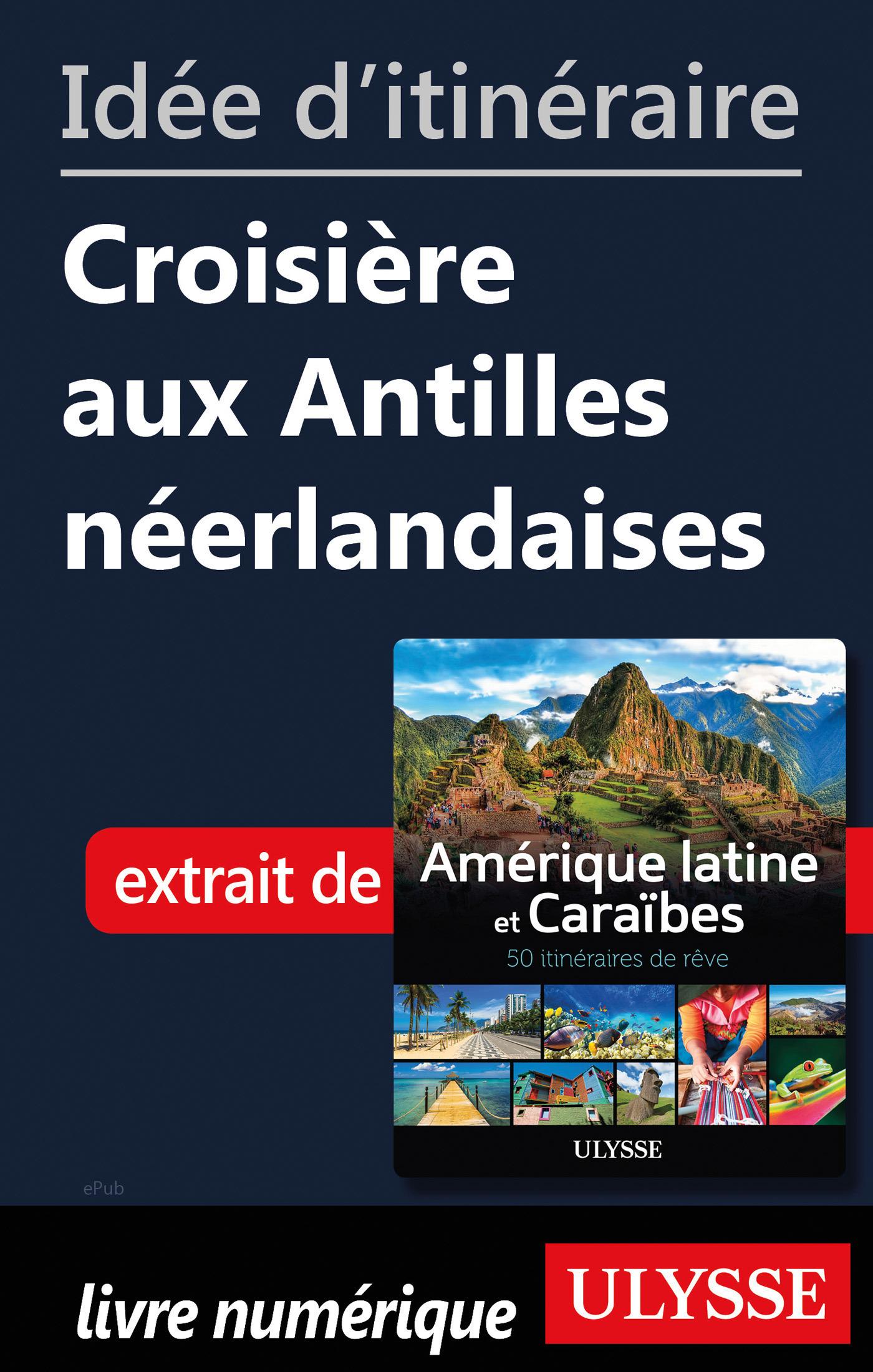 Idée d'itinéraire - Croisière aux Antilles néerlandaises