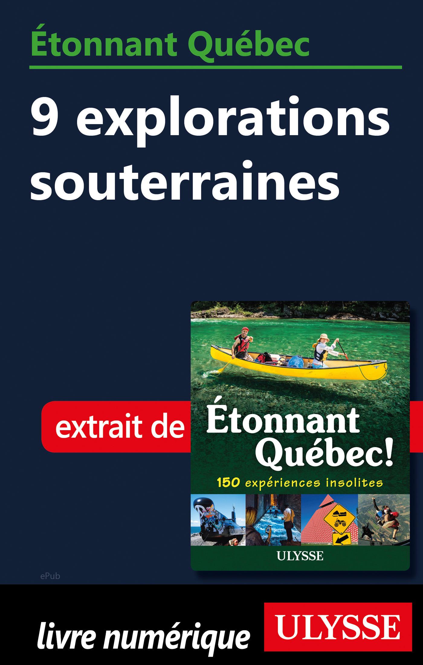 Etonnant Québec - 9 explorations souterraines