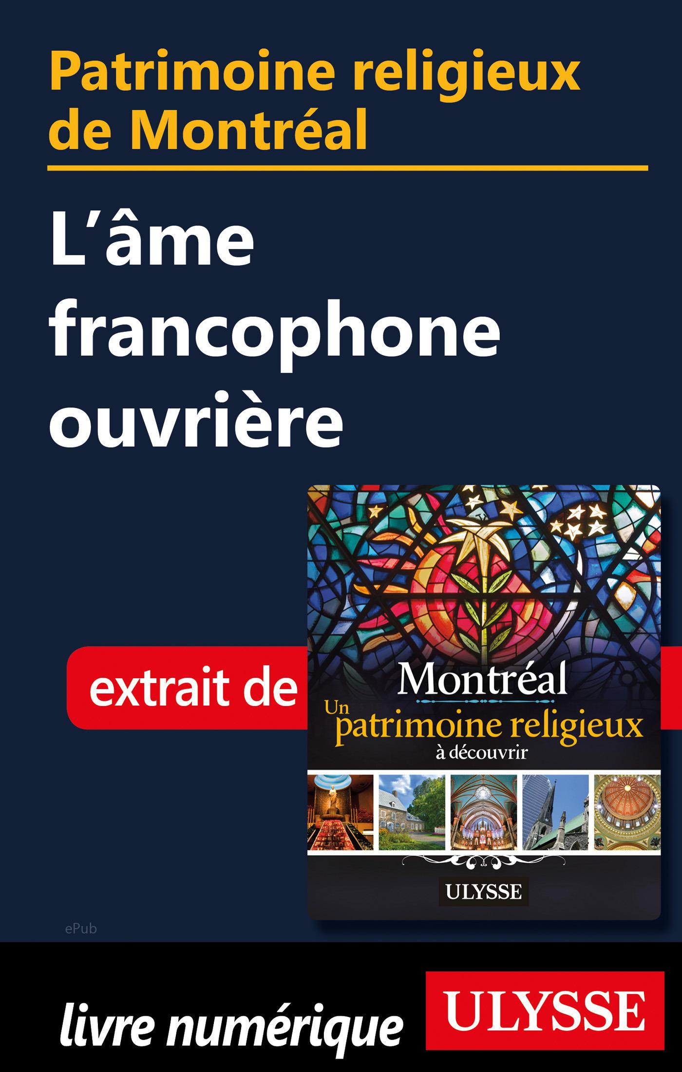 Patrimoine religieux de Montréal - L'âme francophone ouvrière