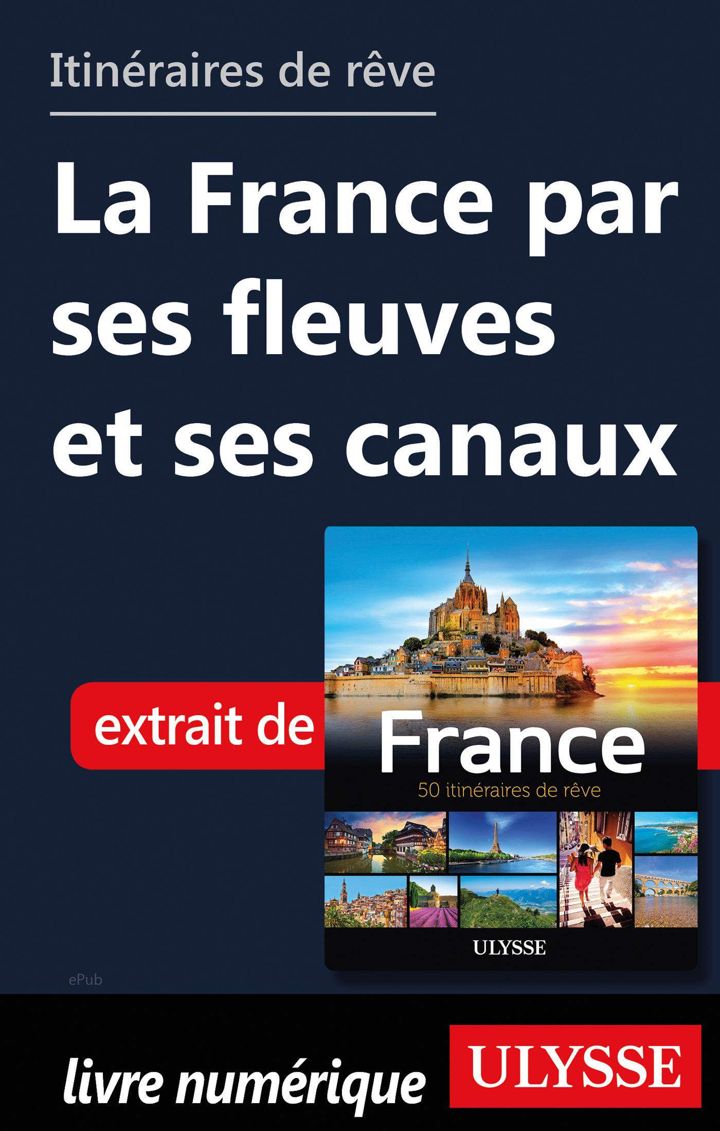 Itinéraires de rêve - La France par ses fleuves et ses canaux