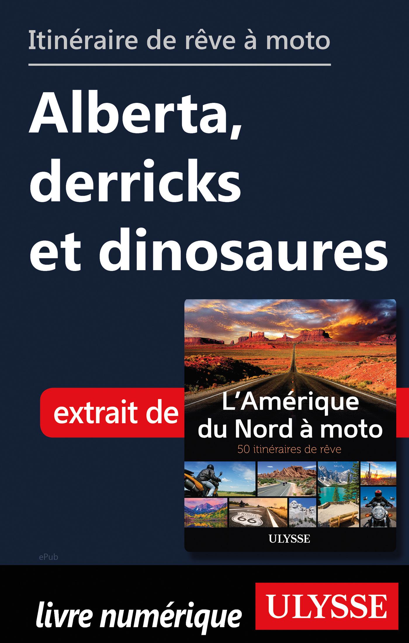 Itinéraire de rêve à moto - Alberta, derricks et dinosaures