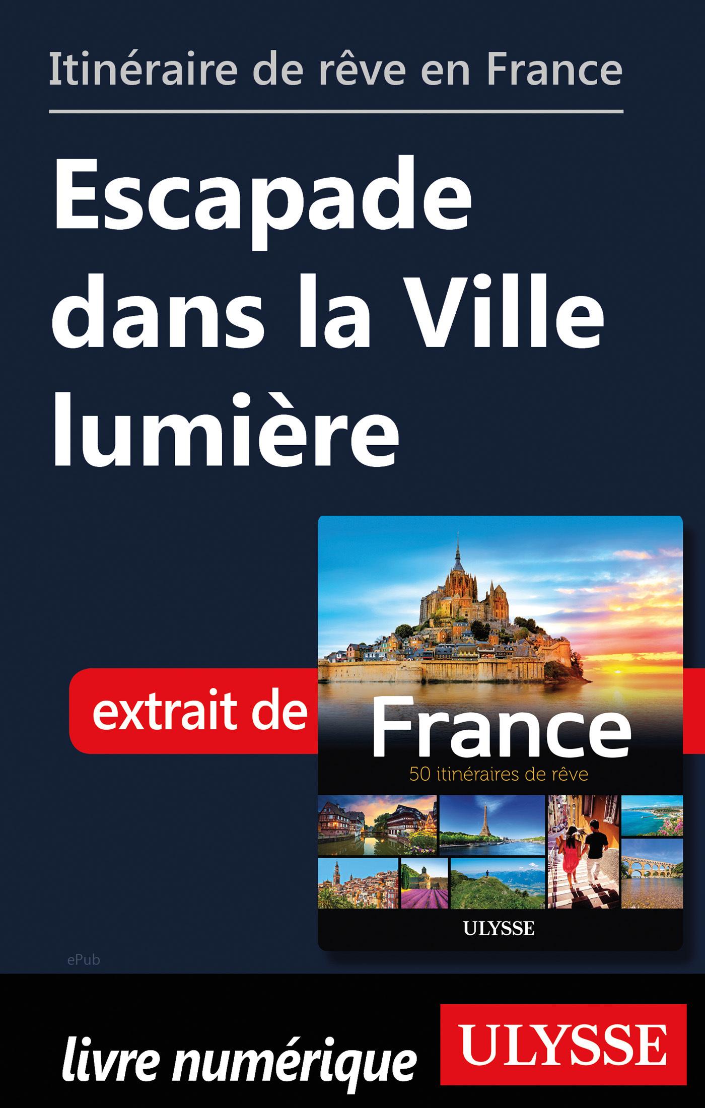 Itinéraire de rêve en France - Escapade dans la Ville lumière