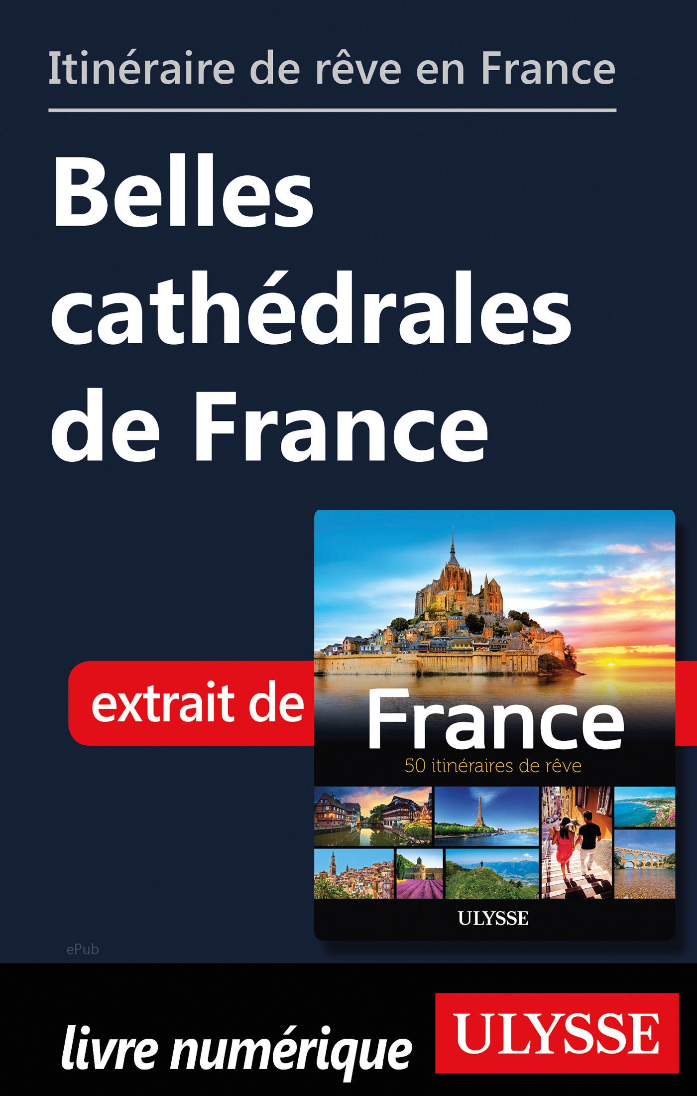 Itinéraire de rêve en France - Belles cathédrales de France