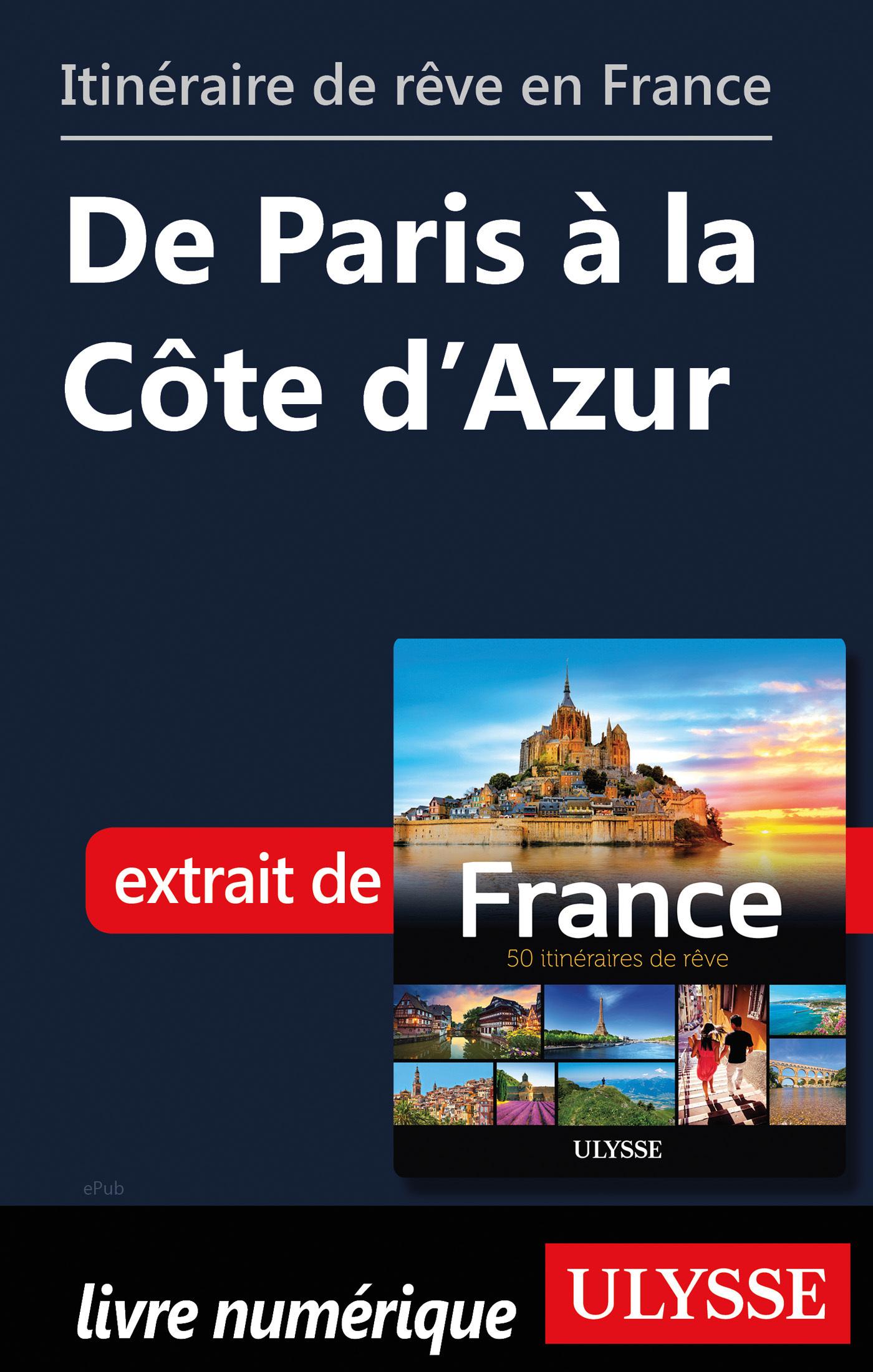 Itinéraire de rêve en France - De Paris à la Côte d'Azur
