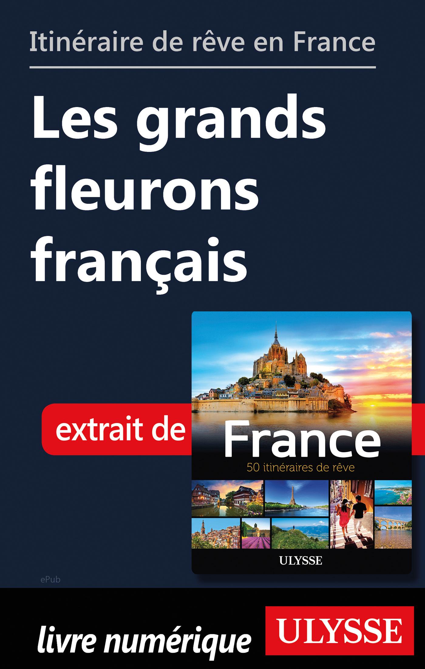Itinéraire de rêve en France - Les grands fleurons français