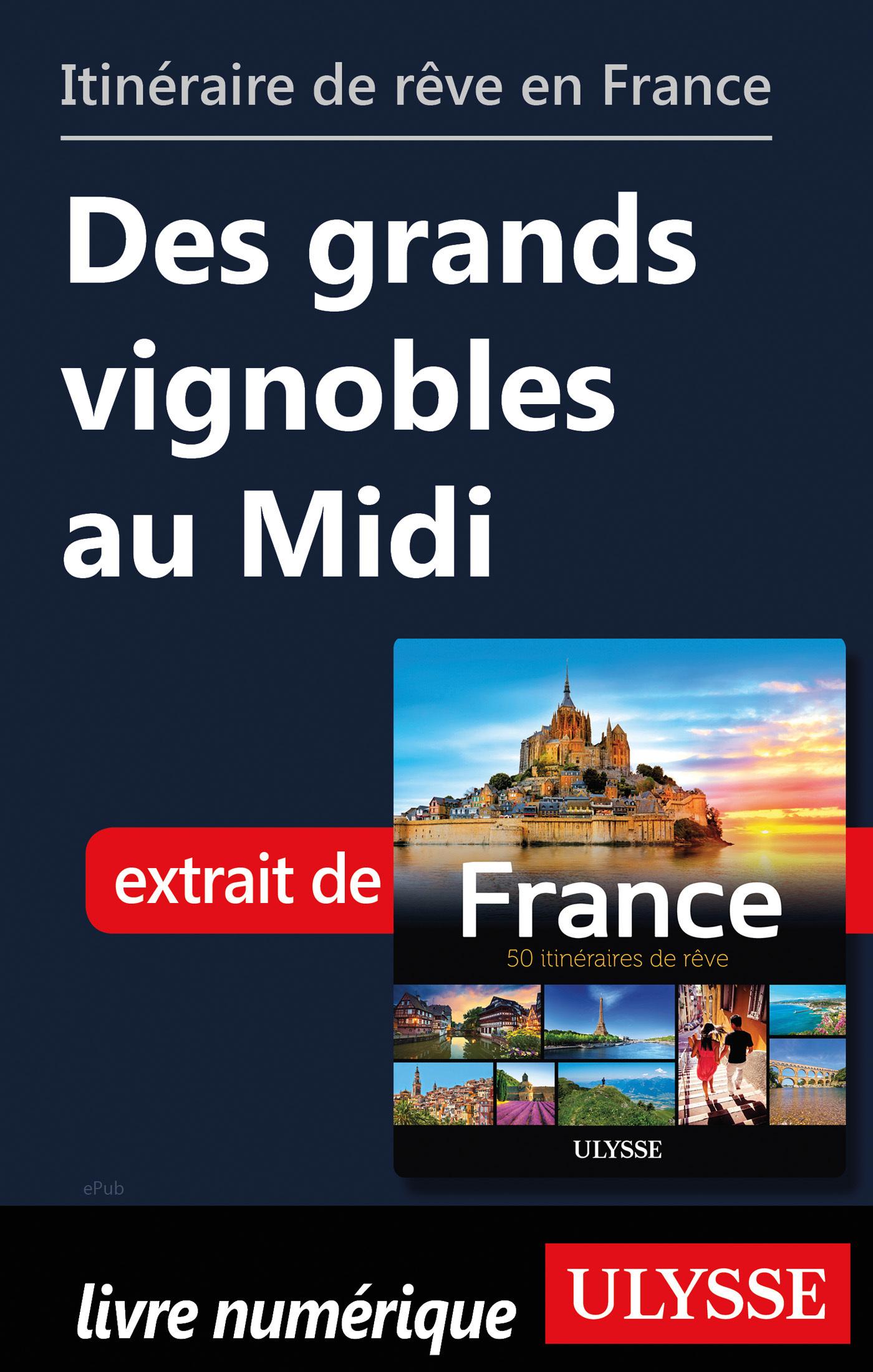 Itinéraire de rêve en France - Des grands vignobles au Midi