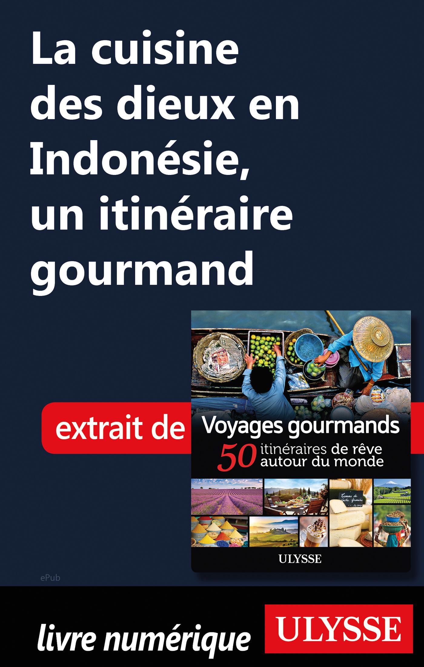 La cuisine des dieux en Indonésie - Un itinéraire gourmand