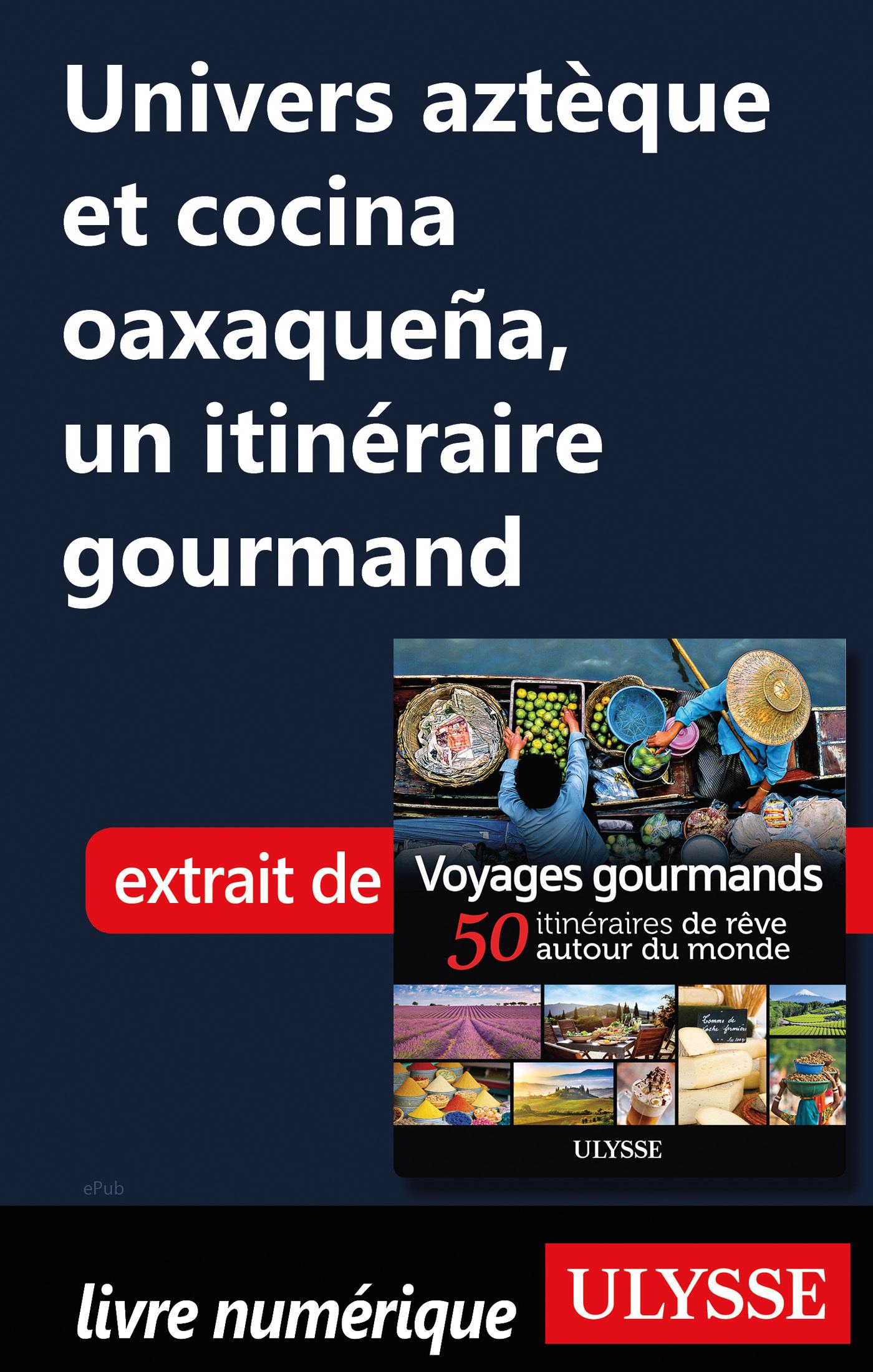 Univers aztèque et cocina oaxaquena - Un itinéraire gourmand