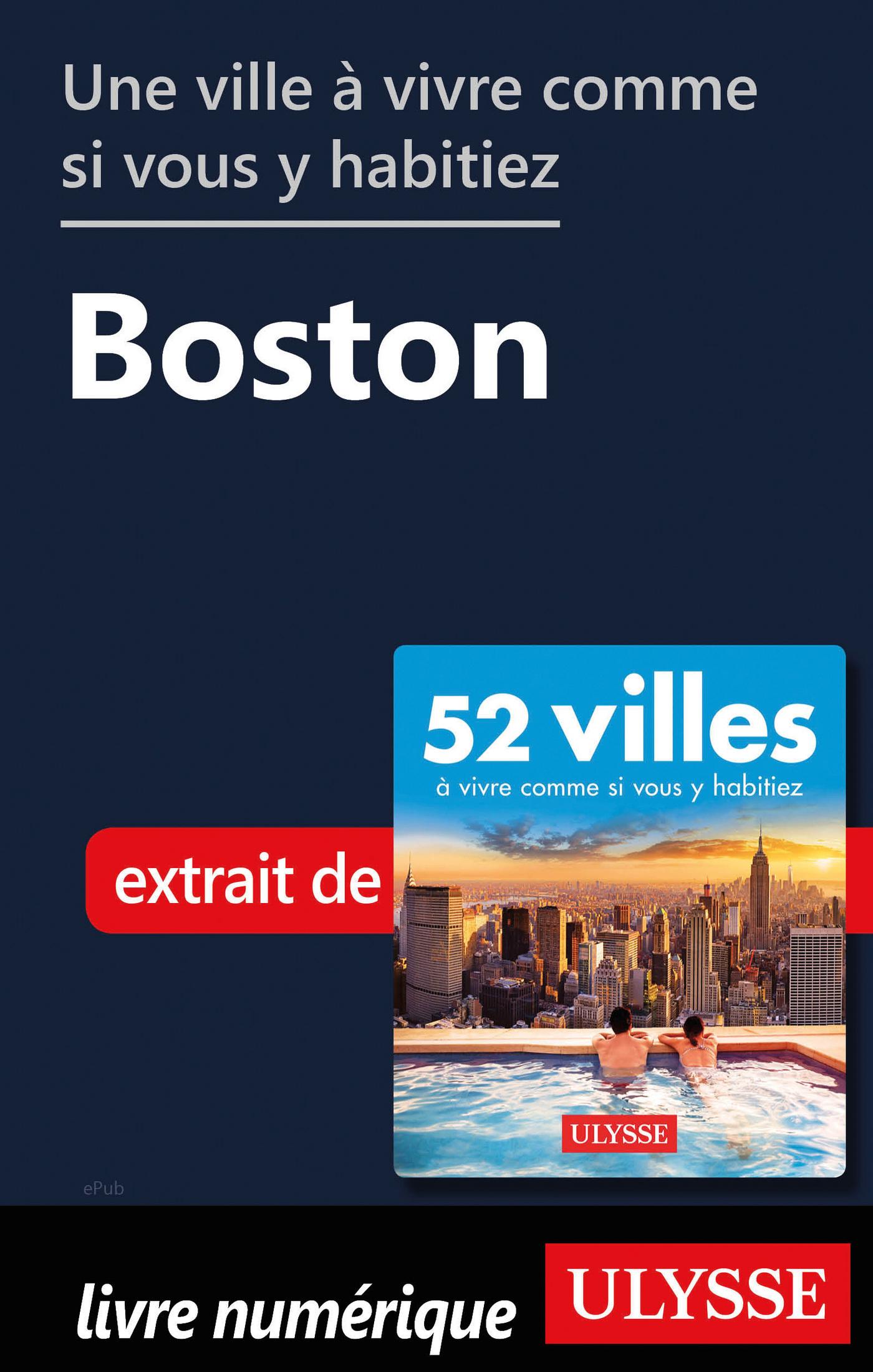 Une ville ? vivre comme si vous y habitiez - Boston