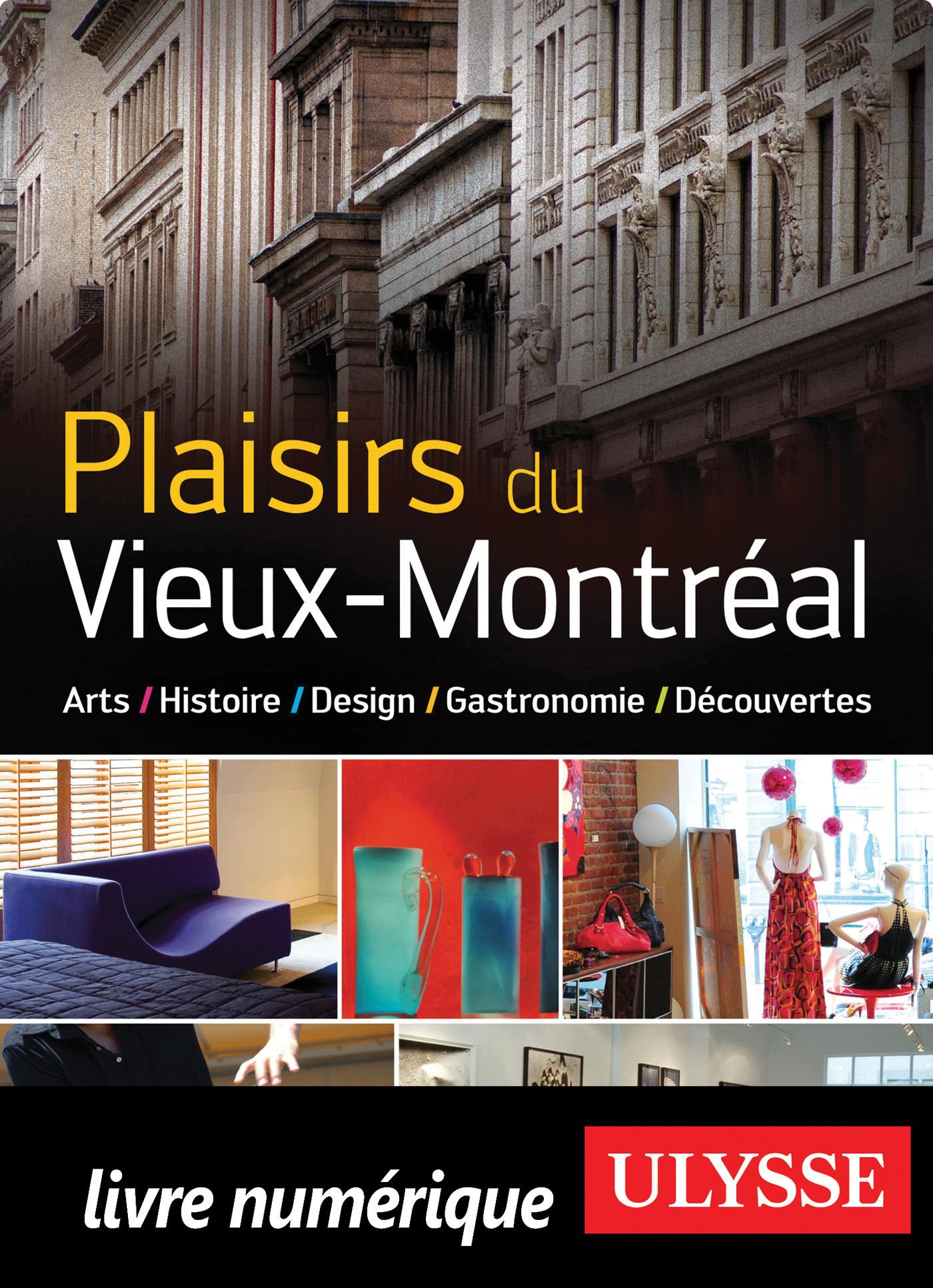 Plaisirs du vieux Montréal : Art, Histoire, Design, Gastronomie