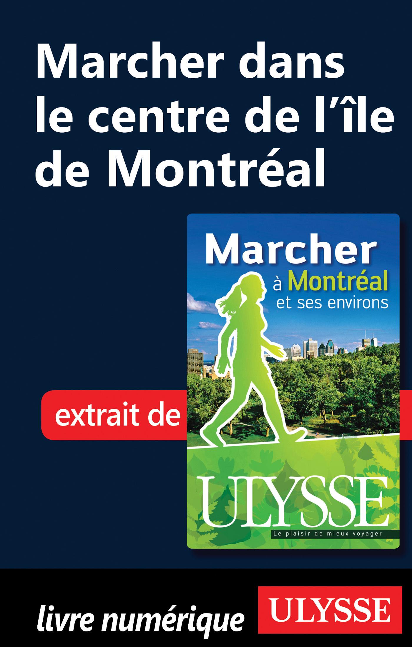 Marcher dans le centre de l Ile de Montréal