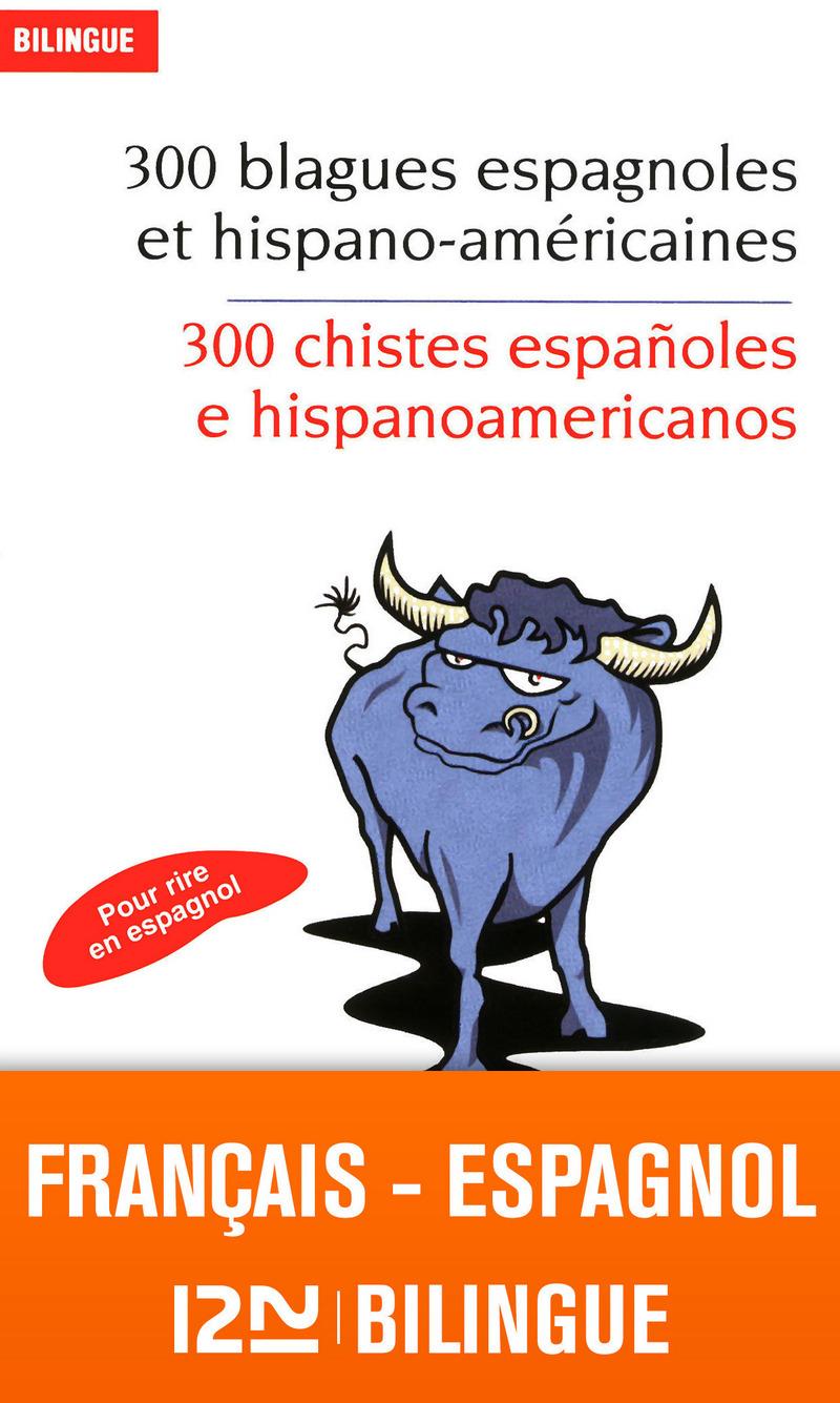 Bilingue français-espagnol : 300 blagues espagnoles - 300 chistes españoles e hispanoamericanos