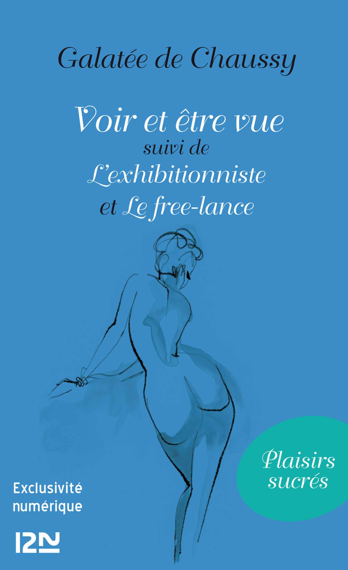Voir et être vue Suivi de L'exhibitionniste et Le Free-lance (ebook)