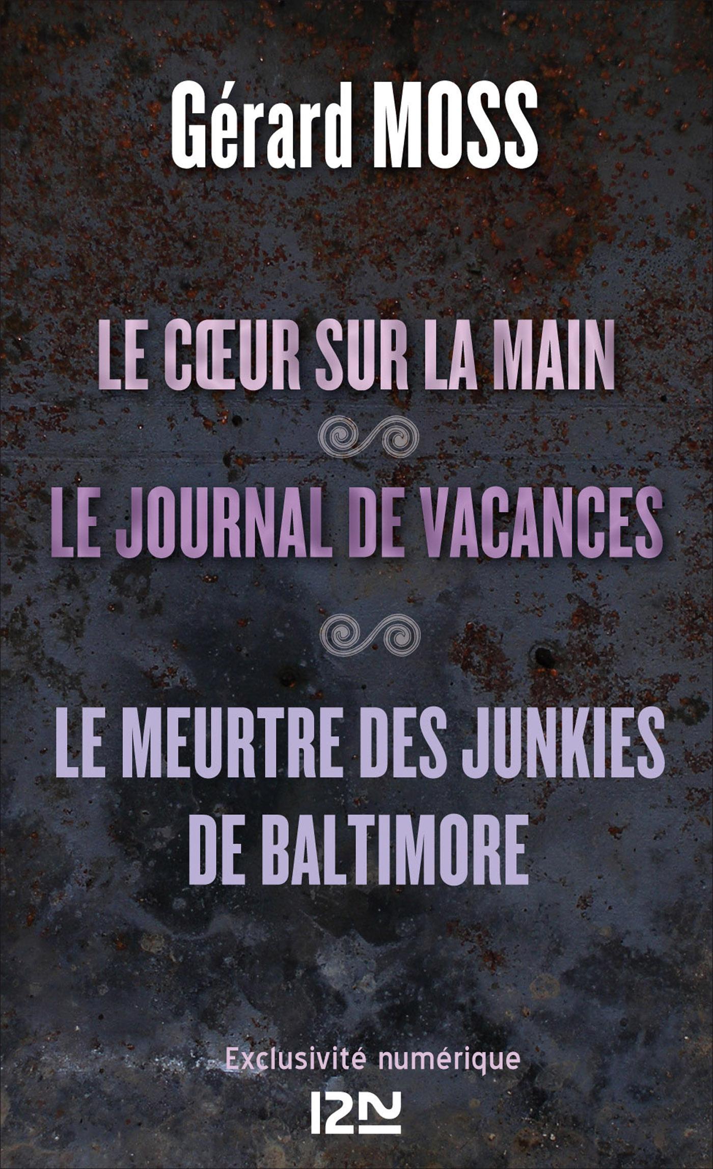 Le cœur sur la main suivi de Le journal de vacances et Le meurtre des junkies de Baltimore (ebook)
