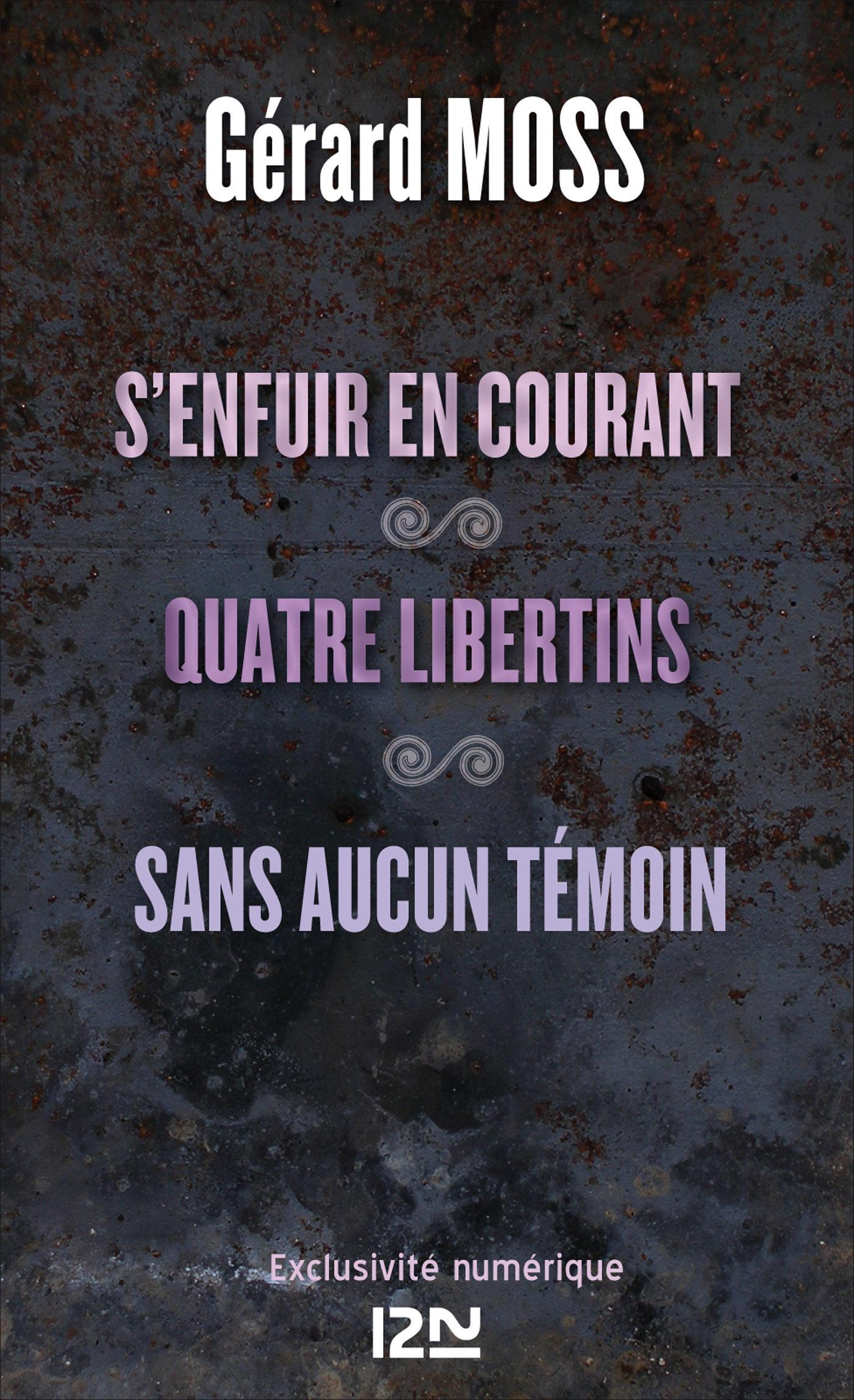 S'enfuir en courant suivi de Quatre libertins et Sans aucun témoin (ebook)